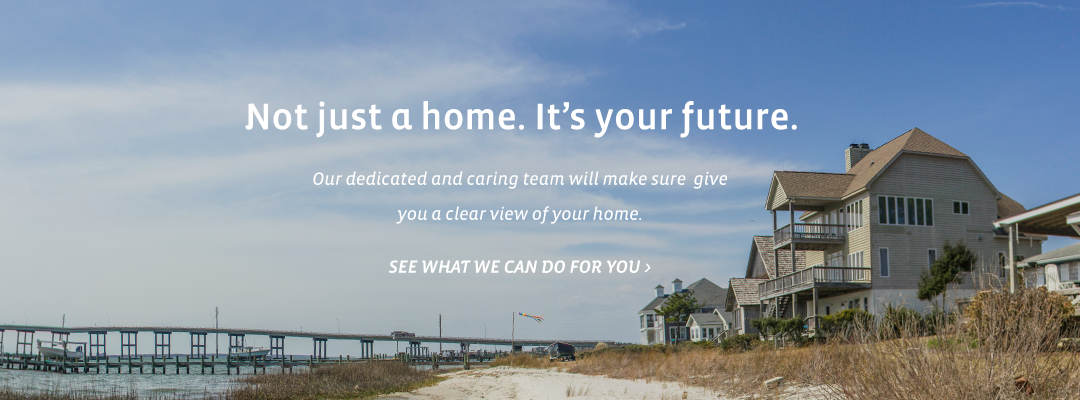 Not just a home. It's your future. Home Inspections of Carteret County, North Carolina